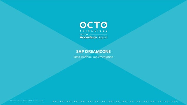 OCTO Part of Accenture Digital © 2019 - All rights reserved SAP DREAMZONE Data Platform Implementation