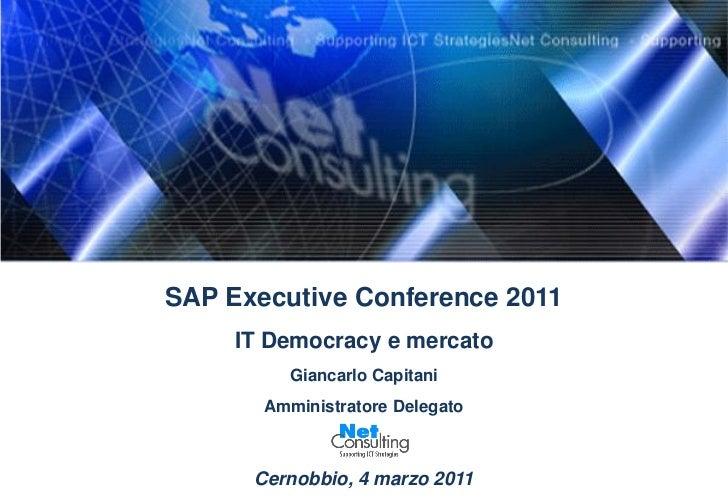 SAP Executive Conference 2011     IT Democracy e mercato         Giancarlo Capitani       Amministratore Delegato      Cer...