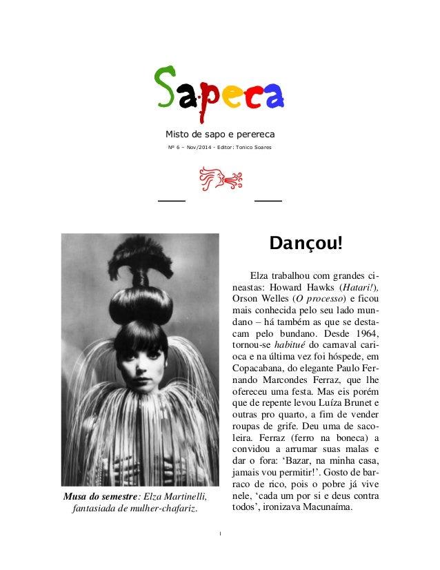 1 SapecaMisto de sapo e perereca Nº 6 – Nov/2014 - Editor: Tonico Soares ____ ____ Musa do semestre: Elza Martinelli, fan...