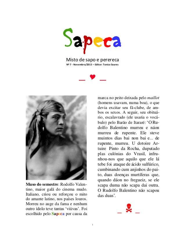 1 SapecaMisto de sapo e perereca Nº 7 - Novembro/2015 – Editor: Tonico Soares _  _ Muso do semestre: Rodolfo Valen- tino,...