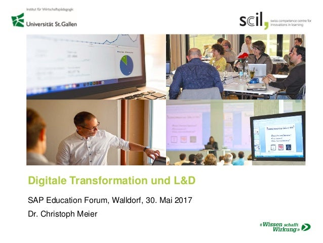 Digitale Transformation und L&D SAP Education Forum, Walldorf, 30. Mai 2017 Dr. Christoph Meier
