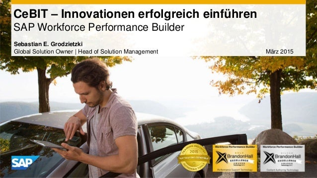 CeBIT – Innovationen erfolgreich einführen SAP Workforce Performance Builder Sebastian E. Grodzietzki Global Solution Owne...