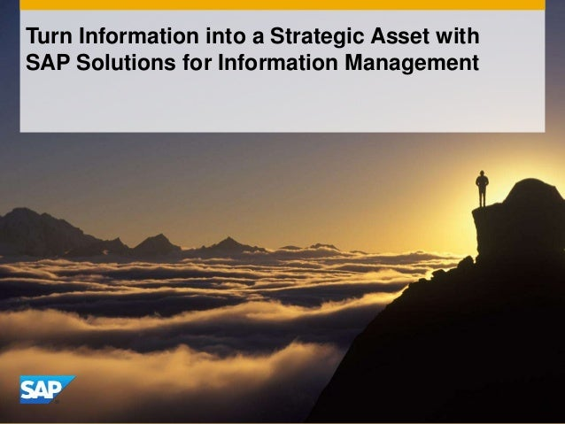 Turn Information into a Strategic Asset withSAP Solutions for Information Management