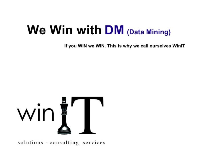 We Win with   DM   (Data Mining)   If you WIN we WIN. This is why we call ourselves WinIT