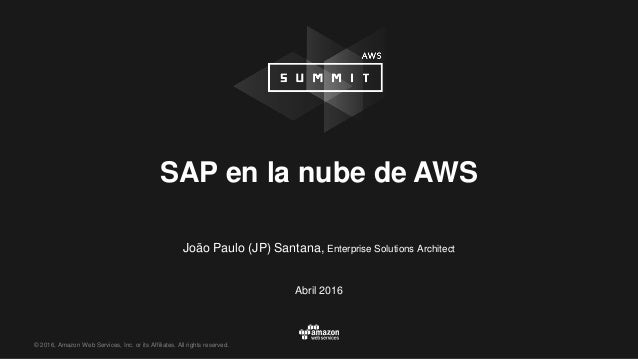 © 2016, Amazon Web Services, Inc. or its Affiliates. All rights reserved. João Paulo (JP) Santana, Enterprise Solutions Ar...