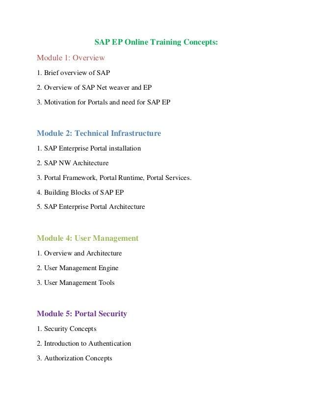 SAP EP Online Training Concepts: Module 1: Overview 1. Brief overview of SAP 2. Overview of SAP Net weaver and EP 3. Motiv...