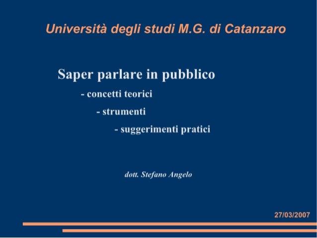 Università degli studi M.G. di Catanzaro     Saper parlare in pubblico      - concetti teorici         - strumenti        ...
