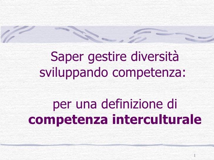 Saper gestire diversità sviluppando competenza:  per una definizione di  competenza interculturale