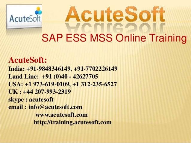 SAP ESS MSS Online Training AcuteSoft: India: +91-9848346149, +91-7702226149 Land Line: +91 (0)40 - 42627705 USA: +1 973-6...
