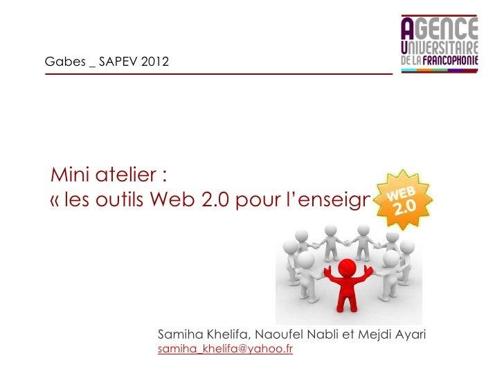 Gabes _ SAPEV 2012Mini atelier :« les outils Web 2.0 pour l'enseignant »                Samiha Khelifa, Naoufel Nabli et M...