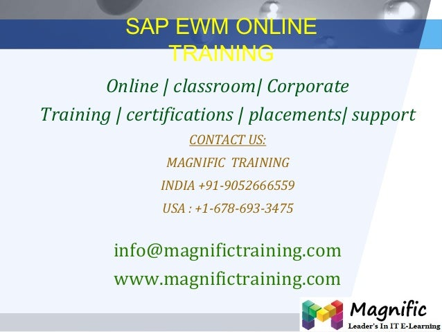 LOGO SAP EWM ONLINE TRAINING Online | classroom| Corporate Training | certifications | placements| support CONTACT US: MAG...