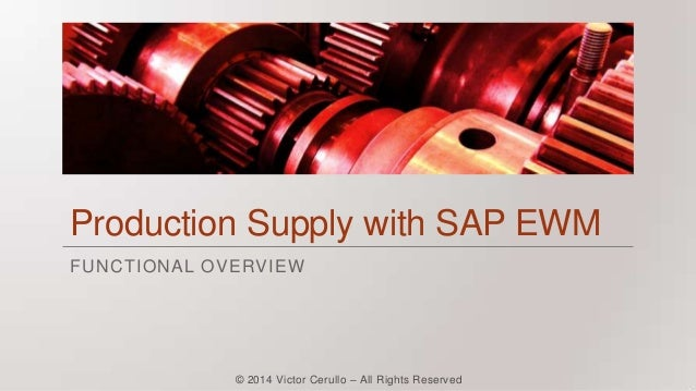 Production Supply with SAP EWM FUNCTIONAL OVERVIEW  © 2014 Victor Cerullo – All Rights Reserved