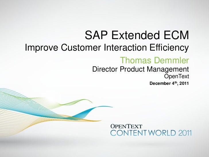 SAP Extended ECMImprove Customer Interaction Efficiency                       Thomas Demmler                Director Produ...