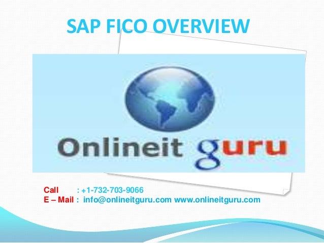 SAP FICO OVERVIEWCall : +1-732-703-9066E – Mail : info@onlineitguru.com www.onlineitguru.com