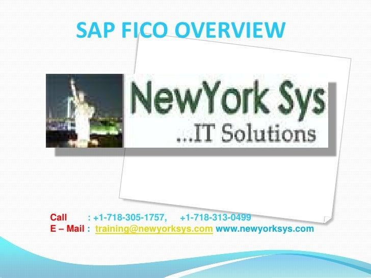 SAP FICO OVERVIEWCall     : +1-718-305-1757, +1-718-313-0499E – Mail : training@newyorksys.com www.newyorksys.com