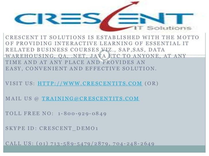 CRESCENT IT SOLUTIONS IS ESTABLISHED WITH THE MOTTOOF PROVIDING INTERACTIVE LEARNING OF ESSENTIAL ITRELATED BUSINESS COURS...