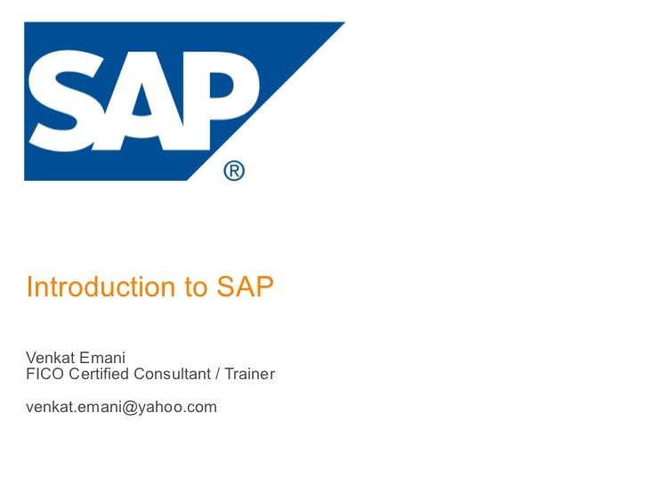 Introduction to SAP Venkat Emani FICO Certified Consultant / Trainer [email_address]