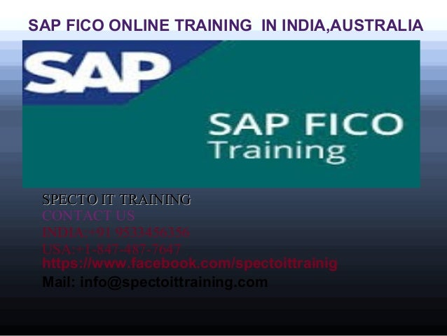 SAP FICO ONLINE TRAINING IN INDIA,AUSTRALIA SPECTO IT TRAININGSPECTO IT TRAINING CONTACT US INDIA:+91 9533456356 USA:+1-84...
