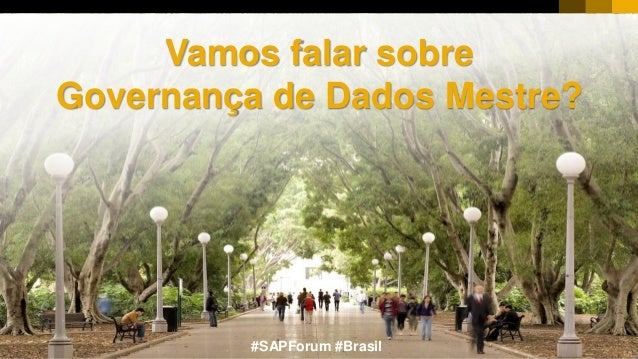 1CUSTOMER© 2017 SAP SE or an SAP affiliate company. All rights reserved. ǀ Vamos falar sobre Governança de Dados Mestre? #...