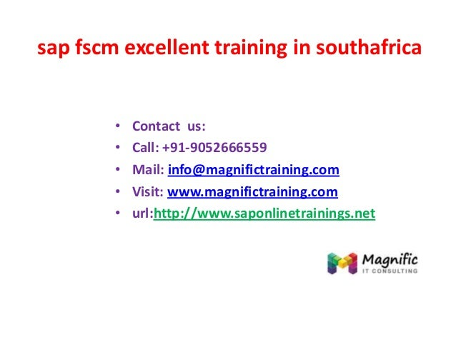 sap fscm excellent training in southafrica • Contact us: • Call: +91-9052666559 • Mail: info@magnifictraining.com • Visit:...