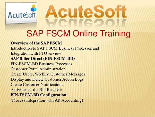 SAP FSCM Online Training Overview of the SAP FSCM Introduction to SAP FSCM Business Processes and Integration with FI Over...