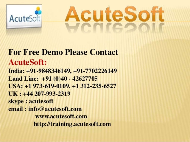 For Free Demo Please Contact AcuteSoft: India: +91-9848346149, +91-7702226149 Land Line: +91 (0)40 - 42627705 USA: +1 973-...