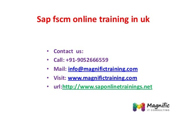 Sap fscm online training in uk • Contact us: • Call: +91-9052666559 • Mail: info@magnifictraining.com • Visit: www.magnifi...