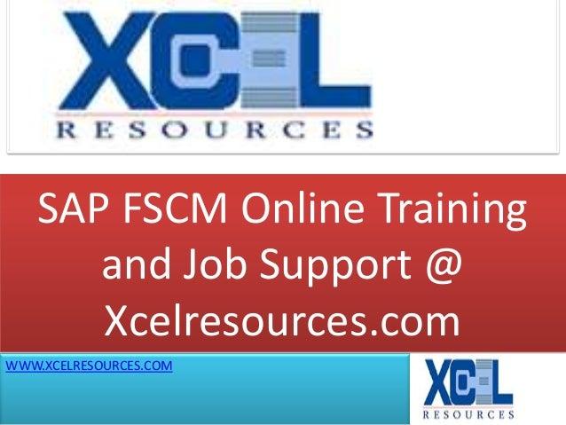 SAP FSCM Online Trainingand Job Support @Xcelresources.comWWW.XCELRESOURCES.COM