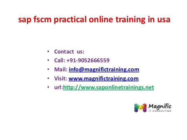 sap fscm practical online training in usa • Contact us: • Call: +91-9052666559 • Mail: info@magnifictraining.com • Visit: ...