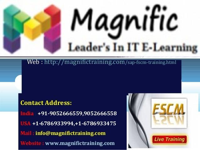LOGO SAP FSCM TRAINING AND CERTIFICATION INDIA Web : http://magnifictraining.com/sap-fscm-training.html Contact Address: I...