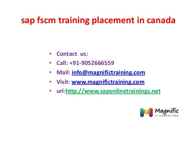 sap fscm training placement in canada • Contact us: • Call: +91-9052666559 • Mail: info@magnifictraining.com • Visit: www....