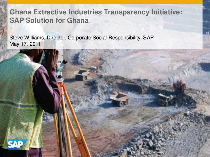 Ghana Extractive Industries Transparency Initiative:SAP Solution for GhanaSteve Williams, Director, Corporate Social Respo...