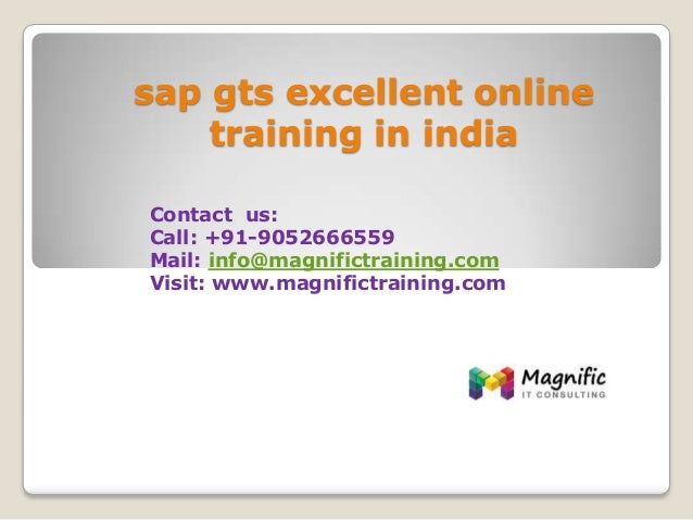 sap gts excellent online training in india Contact us: Call: +91-9052666559 Mail: info@magnifictraining.com Visit: www.mag...