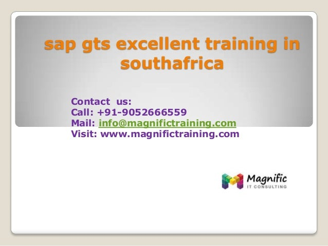 sap gts excellent training in southafrica Contact us: Call: +91-9052666559 Mail: info@magnifictraining.com Visit: www.magn...