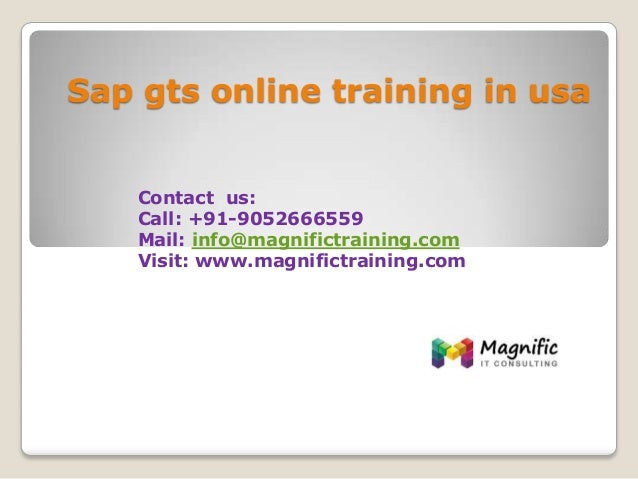 Sap gts online training in usa Contact us: Call: +91-9052666559 Mail: info@magnifictraining.com Visit: www.magnifictrainin...