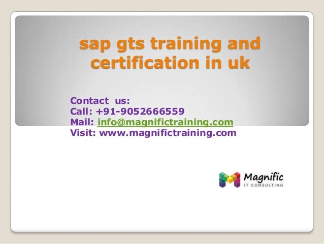 sap gts training and certification in uk Contact us: Call: +91-9052666559 Mail: info@magnifictraining.com Visit: www.magni...
