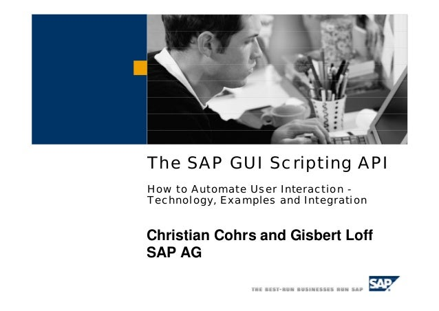 The SAP GUI Scripting API How to Automate User Interaction - Technology, Examples and Integration Christian Cohrs and Gisb...