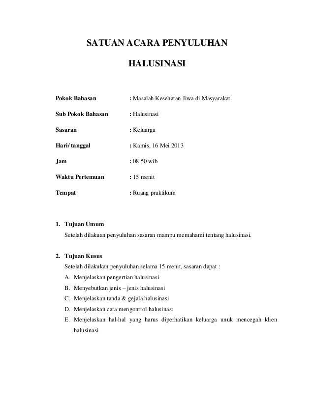 SATUAN ACARA PENYULUHANHALUSINASIPokok Bahasan : Masalah Kesehatan Jiwa di MasyarakatSub Pokok Bahasan : HalusinasiSasaran...
