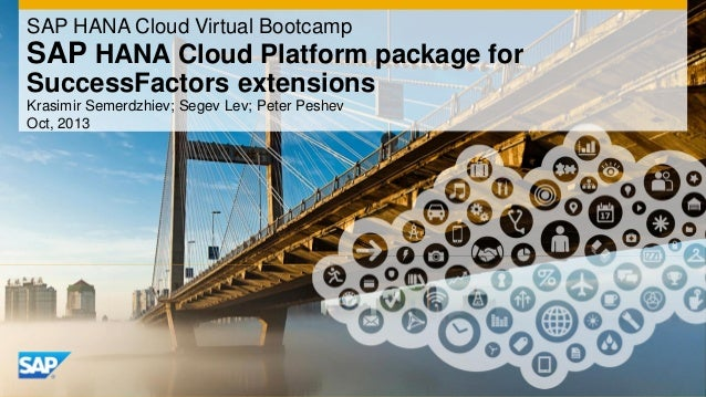 SAP HANA Cloud Virtual Bootcamp  SAP HANA Cloud Platform package for SuccessFactors extensions Krasimir Semerdzhiev; Segev...