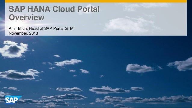 SAP HANA Cloud Portal Overview Amir Blich, Head of SAP Portal GTM November, 2013