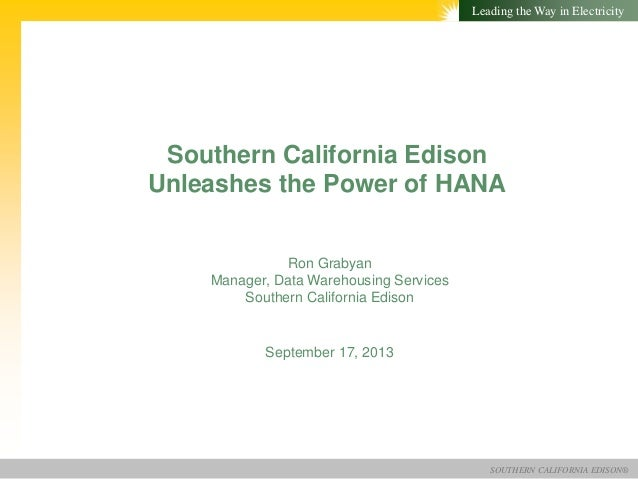 SOUTHERN CALIFORNIA EDISON® Leading the Way in Electricity Southern California Edison Unleashes the Power of HANA Septembe...