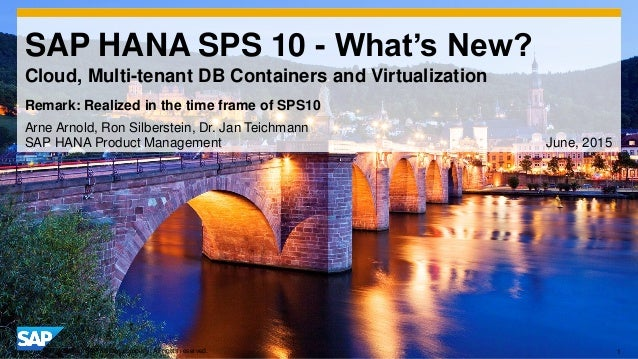1© 2014 SAP AG or an SAP affiliate company. All rights reserved. SAP HANA SPS 10 - What's New? Cloud, Multi-tenant DB Cont...