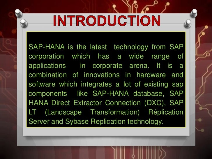 SAP-HANA is the latest technology from SAPcorporation which has a wide range ofapplications   in corporate arena. It is ac...
