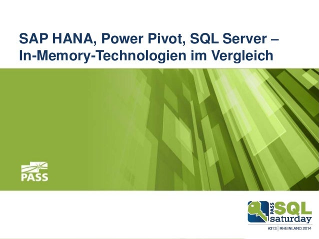 SAP HANA, Power Pivot, SQL Server – In-Memory-Technologien im Vergleich SQLSaturday Rheinland 201428.06.2014