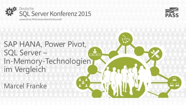 SAP HANA, Power Pivot, SQL Server – In-Memory-Technologien im Vergleich Marcel Franke