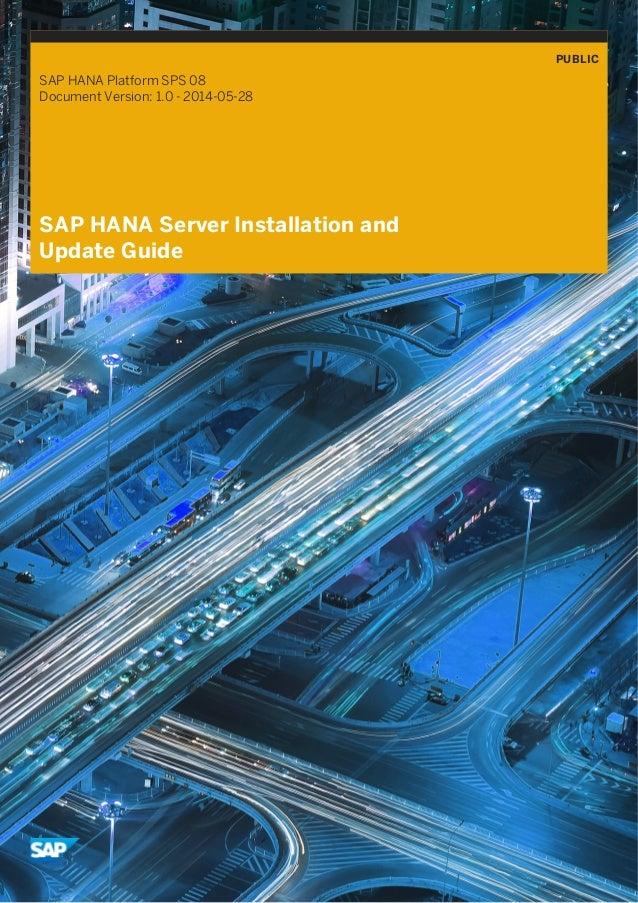 PUBLIC SAP HANA Platform SPS 08 Document Version: 1.0 - 2014-05-28 SAP HANA Server Installation and Update Guide