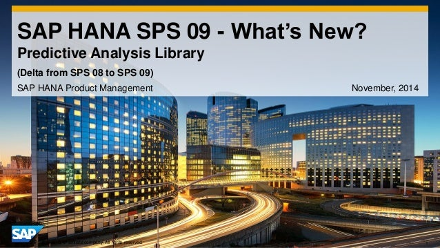 1  ©2014 SAP SE or an SAP affiliate company. All rights reserved.  SAP HANA SPS 09 - What's New? Predictive Analysis Libra...