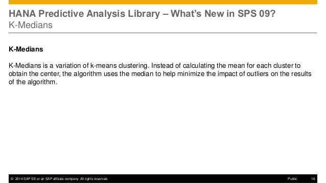 ©2014 SAP SE or an SAP affiliate company. All rights reserved.  16  Public  HANA Predictive Analysis Library – What's New ...