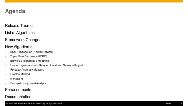 ©2014 SAP SE or an SAP affiliate company. All rights reserved.  2  Public  Agenda  Release Theme  List of Algorithms  Fram...
