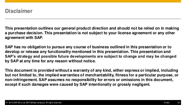 ©2014 SAP SE or an SAP affiliate company. All rights reserved.  25  Public  Disclaimer  This presentation outlines our gen...